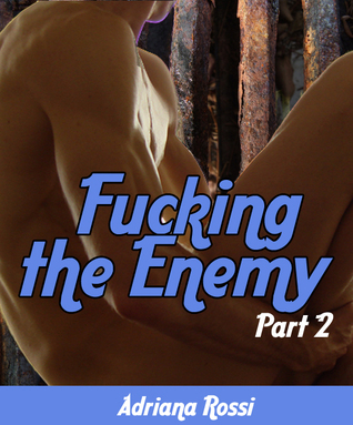 Fucking the Enemy Part 2 Adriana Rossi