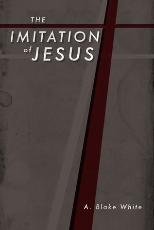 The Imitation of Jesus  by  A. Blake White
