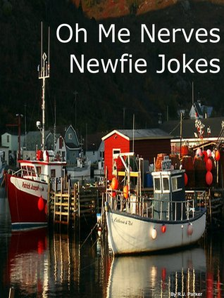Oh Me Nerves, Newfie Jokes  by  R.J. Parker