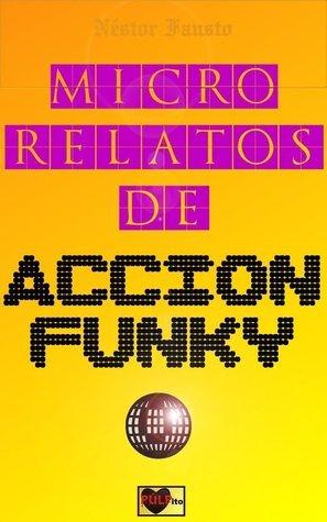 Micro relatos de acción funky  by  Varios PÚLPito
