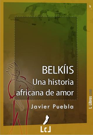 Belkíis. Una historia africana de amor  by  Javier Puebla