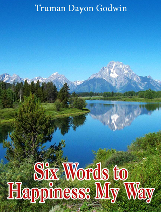 Six Words to Happiness: My Way  by  Truman Godwin