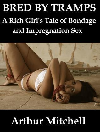 Bred Tramps: A Rich Girls Tale of Bondage and Impregnation Sex by Arthur  Mitchell