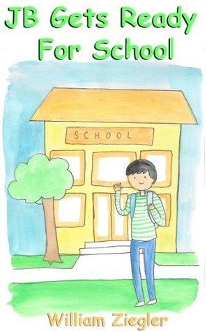 JB Gets Ready For School William Ziegler