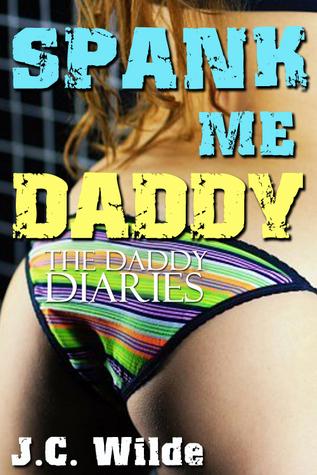 Spank Me, Daddy: Daddy Sex Story  by  J.C. Wilde