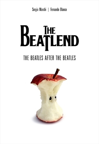 The Beatlend: The Beatles After The Beatles Sergio Marchi