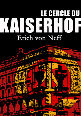 Le Cercle du Kaiserhof  by  Erich von Neff