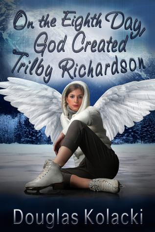 On The Eighth Day, God Created Trilby Richardson  by  Douglas Kolacki