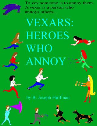 Vexars: Heroes Who Annoy B. Joseph Huffman