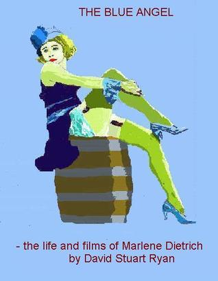 The Blue Angel: the life and films of Marlene Dietrich  by  David Stuart Ryan