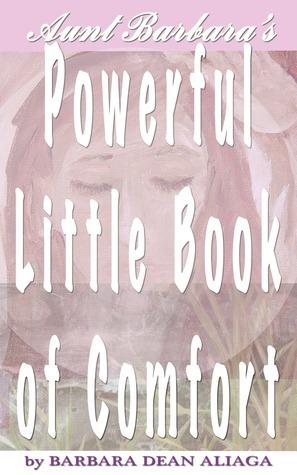 Aunt Barbaras Powerful Little Book of Comfort  by  Barbara Dean Aliaga