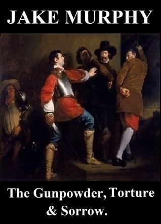 The Gunpowder, Torture and Sorrow  by  Jake Murphy