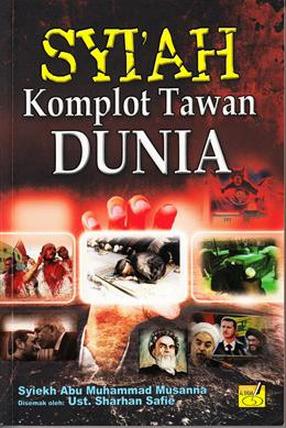 Syiah Komplot Tawan Dunia  by  Syiekh Abu Muhammad Musanna