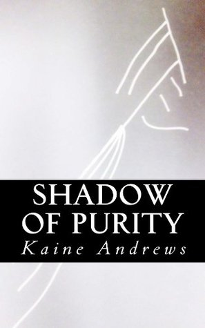 Shadow of Purity Kaine Andrews
