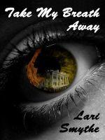 Take My Breath Away (Southern Exposure Saga #2)  by  Lari Smythe
