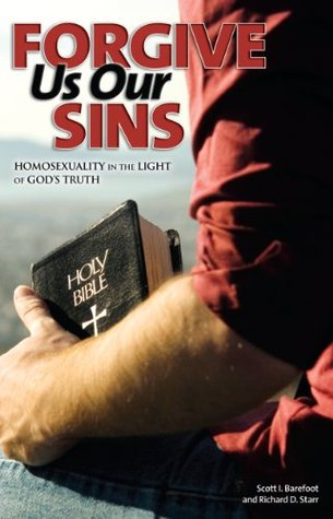 Forgive Us Our Sins: Homosexuality in the Light of Gods Truth Richard D. Starr
