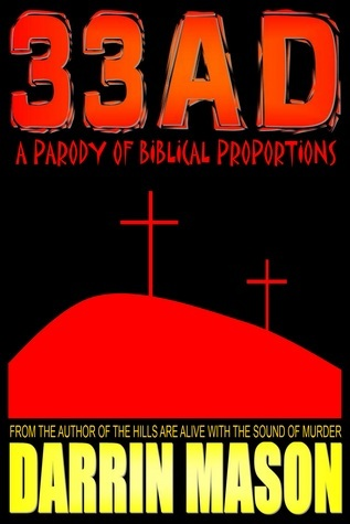 33AD: A Parody of Biblical Proportions  by  Darrin Mason