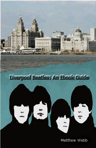 Liverpool Beatles: An Ebook Guide  by  Matthew Webb