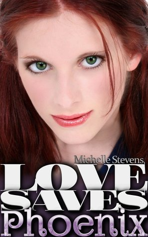 Love Saves, Phoenix (Love Endures, #3) Michelle Stevens
