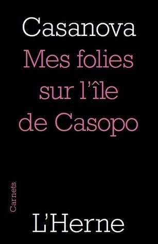 Mes folies sur lîle de Casopo Giacomo Casanova