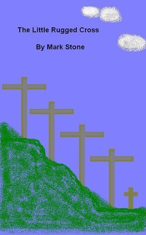 The Little Rugged Cross Mark Stone