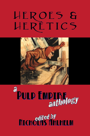 Heroes & Heretics: A Pulp Empire Anthology Metahuman Press