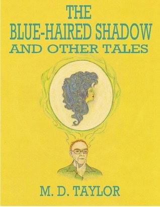 The Blue-Haired Shadow and Other Tales  by  Michael Taylor