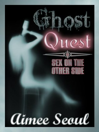 Ghost Quest: Sex on the Other Side  by  Aimee Seoul