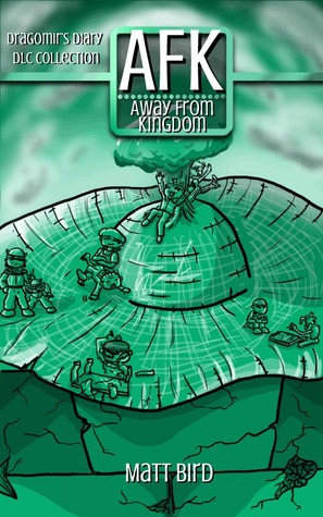 Dragomirs Diary: AFK: Away From Kingdom  by  Matt Bird