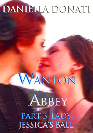 Wanton Abbey: Part Three: Lady Jessicas Ball  by  Daniella  Donati