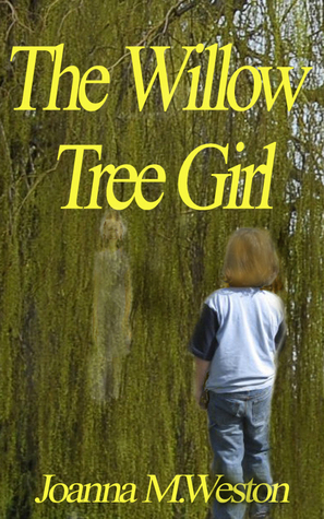 The Willow Tree Girl Joanna M. Weston