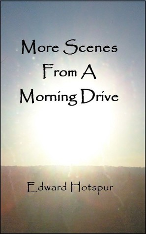 More Scenes From A Morning Drive  by  Edward Hotspur