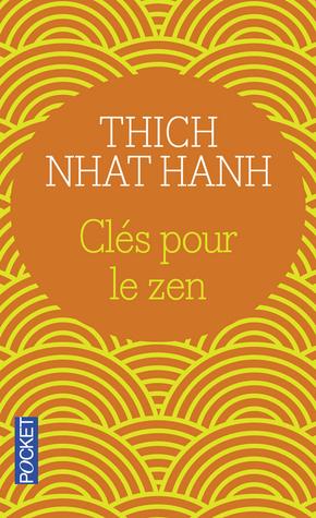 Clés pour le zen : Un guide vibrant pour la pratique du zen Thích Nhất Hạnh