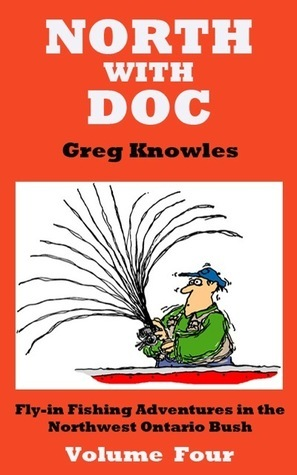 North With Doc: Volume Four Greg Knowles