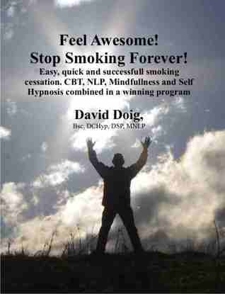 Feel Awesome, Stop Smoking Forever!  by  David Doig