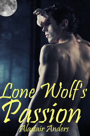 Lone Wolfs Passion: rough and reluctant werewolf sex  by  Alastair Anders