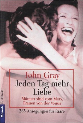 Jeden Tag mehr Liebe. Männer sind vom Mars, Frauen von der Venus  by  John  Gray