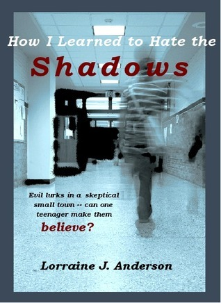 How I Learned To Hate the Shadows  by  Lorraine J. Anderson