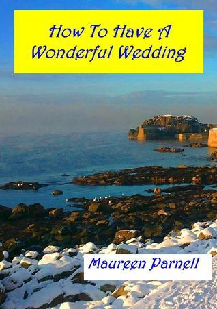 How To Have A Wonderful Wedding Maureen Parnell
