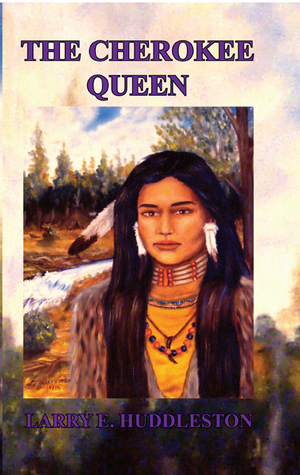 The Cherokee Queen  by  Larry E. Huddleston