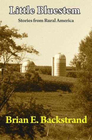 Little Bluestem: Stories from Rural America Brian Backstrand