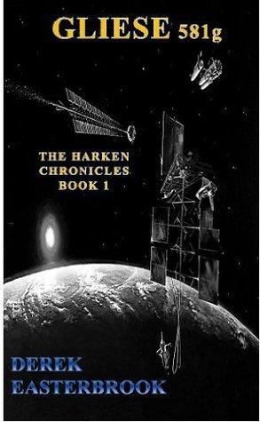 Gliese 581g   (The Harken Chronicles. #1) Derek Easterbrook