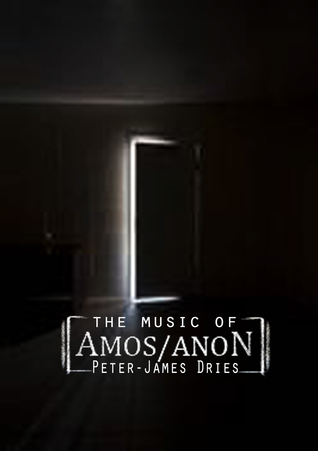 The Music of Amos Anon Peter-James Dries