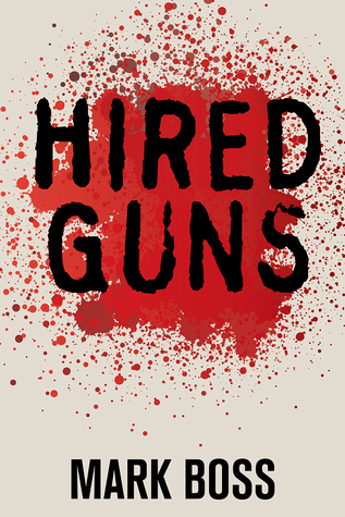 Hired Guns: A Novel  by  Mark Boss