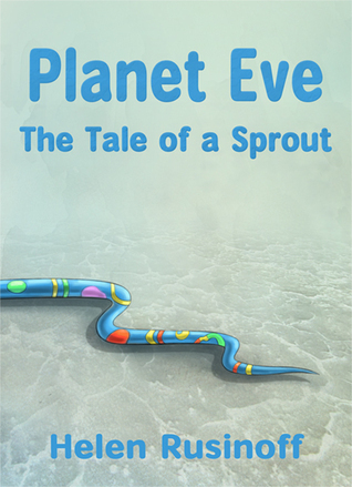 Planet Eve: The Tale of a Sprout  by  Helen Rusinoff