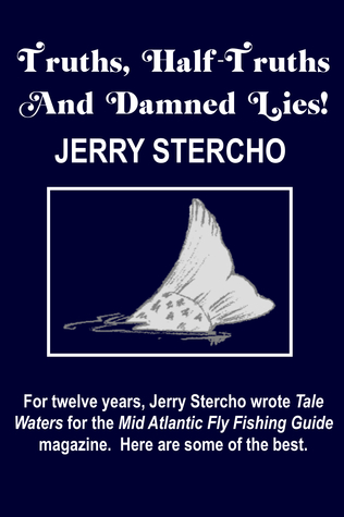 Truths, Half-Truths And Damned Lies!  by  Jerry A. Stercho