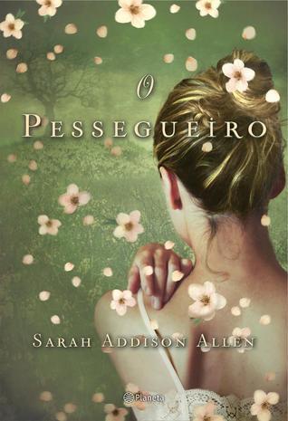 O Pessegueiro  by  Sarah Addison Allen