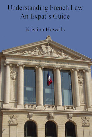 Understanding French Law An Expats Guide Kristina Howells