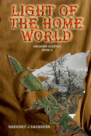 Light Of The Home World (Unknown Country Vol 3) Greg Saunders