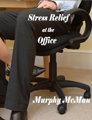 Stress Relief At The Office  by  Murphy McMan